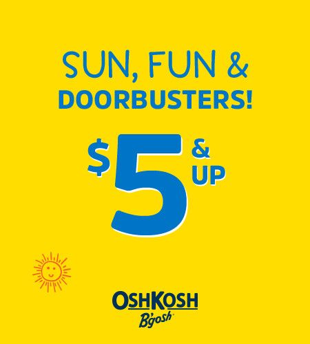 OshKosh Sun, Fun & Doorbusters! $5 & Up*