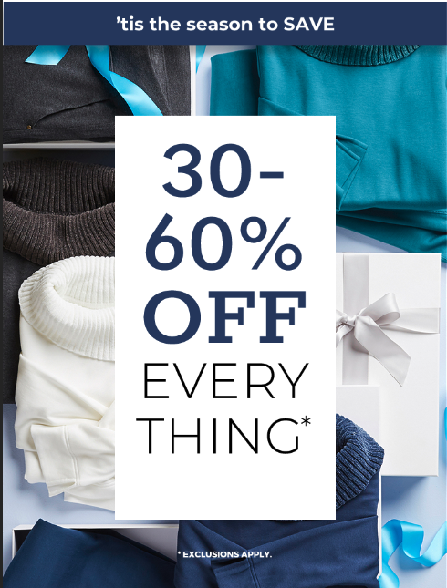 """Tis the season to save. 30%-60% off everything*"